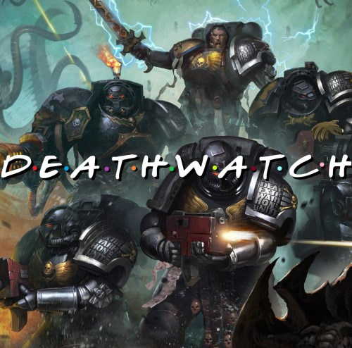 deathwatch friends smaller
